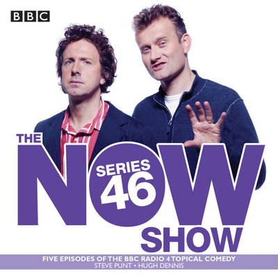 The Now Show: Series 46: Six episodes of the BBC Radio 4 topical