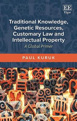 Traditional Knowledge, Genetic Resources, Customary Law and Intellectual Property: A Global Primer