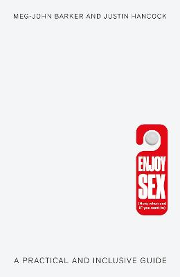 Enjoy Sex (How, when and if you want to): A Practical and Inclusive Guide