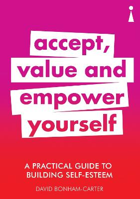 A Practical Guide to Building Self-Esteem: Accept, Value and Empower Yourself
