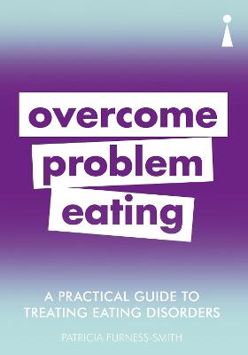 A Practical Guide to Treating Eating Disorders: Overcome Problem Eating