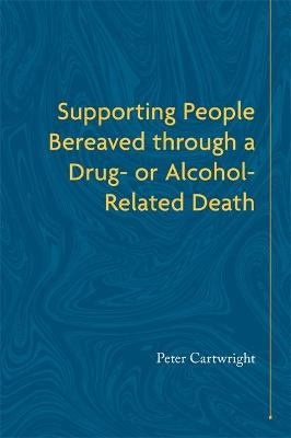 Supporting People Bereaved through a Drug- or Alcohol-Related Death