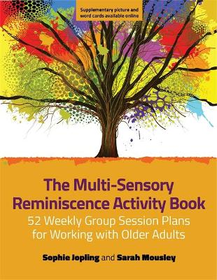 The Multi-Sensory Reminiscence Activity Book: 52 Weekly Group Session Plans for Working with Older Adults