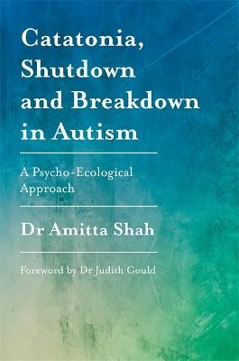 Catatonia, Shutdown and Breakdown in Autism: A Psycho-Ecological Approach