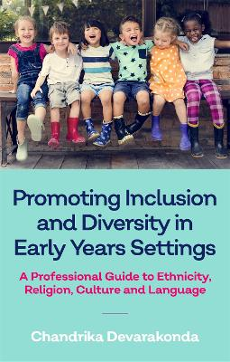 Promoting Inclusion and Diversity in Early Years Settings: A Professional Guide to Ethnicity, Religion, Culture and Language