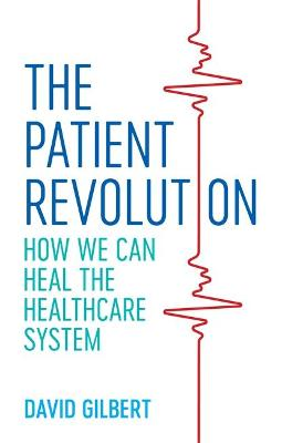 The Patient Revolution: How We Can Heal the Healthcare System