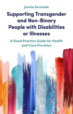 Supporting Transgender and Non-Binary People with Disabilities or Illnesses: A Good Practice Guide for Health and Care Provision