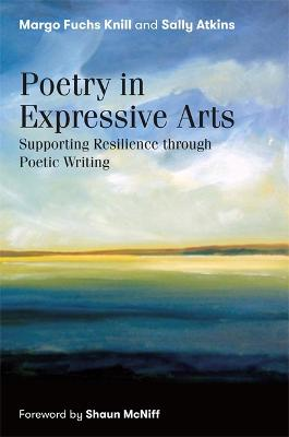 The Work of Poetry and the Way Poetry Works in Expressive Arts Therapy: Towards a Poetics of Expressive Arts