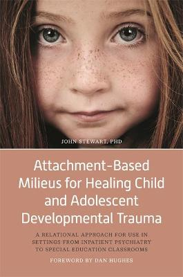 Attachment-Based Milieus for Healing Child and Adolescent Developmental Trauma: A Relational Approach for Use in Settings from Inpatient Psychiatry to Special Education Classrooms