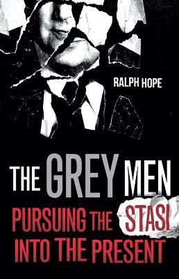 The Grey Men: Tracking the Futures and Fortunes of the Stasi