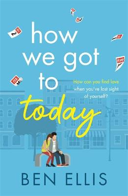 How We Got to Today: The funny, life-affirming romance you won't be able to put down!
