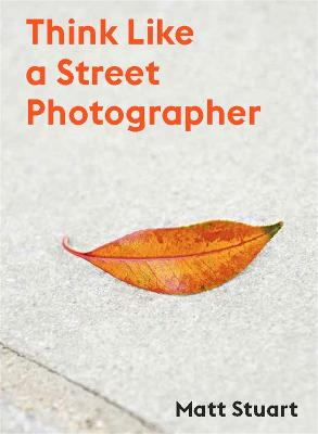 The Art of Getting Lucky: How to Think Like a Street Photographer