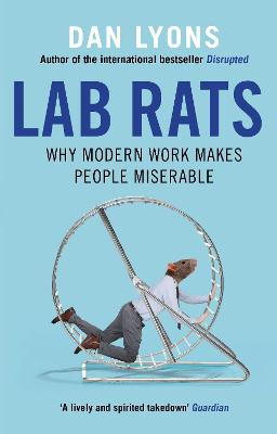 Lab Rats: Why Modern Work Makes People Miserable