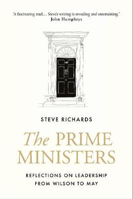 The Prime Ministers: Reflections on Leadership from Wilson to May