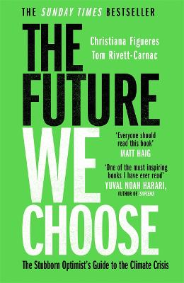 The Future We Choose: The Stubborn Optimist's Guide to the Climate Crisis