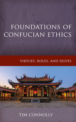 Foundations of Confucian Ethics: Virtues, Roles, and Exemplars