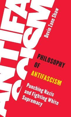 Philosophy of Antifascism: Punching Nazis and Fighting White Supremacy