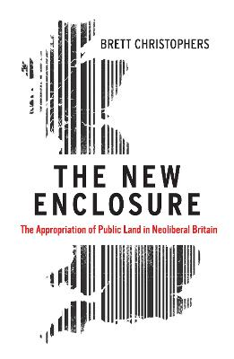 The New Enclosure: The Appropriation of Public Land in Neoliberal Britain