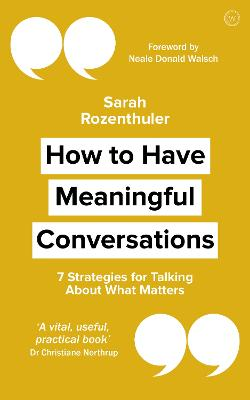 How to Have Meaningful Conversations: 7 Strategies for Talking About What Matters