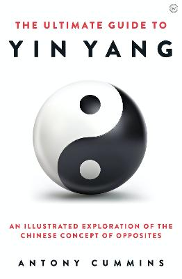 The Ultimate Guide to Yin Yang: An Illustrated Exploration of the Chinese Concept of Opposites