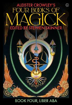 Aleister Crowley's Four Books <br>of Magick: Book Four, Liber ABA