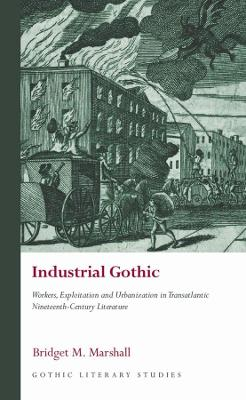 Industrial Gothic: Workers, Exploitation and Urbanization in Transatlantic Nineteenth-Century Literature