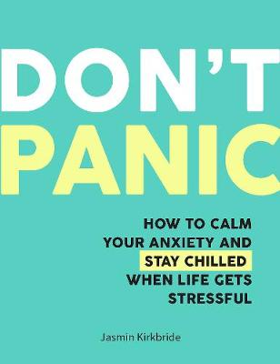 Don't Panic: How to Calm Your Anxiety and Stay Chilled When Life Gets Stressful