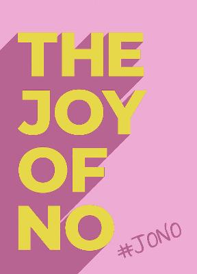 The Joy Of No: #JONO - Set Yourself Free with the Empowering Positivity of NO