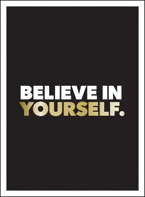 Believe in Yourself: Positive Quotes and Affirmations for a More Confident You