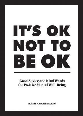 It's OK Not to Be OK: Good Advice and Kind Words for Positive Mental Well-Being