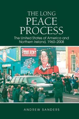 The Long Peace Process: The United States of America and Northern Ireland, 1960-2008