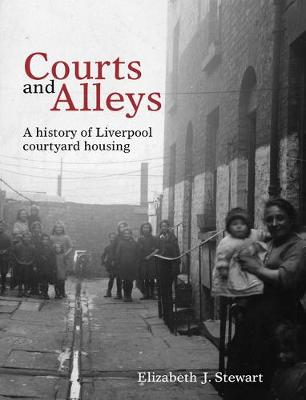 Courts and Alleys: A history of Liverpool courtyard housing