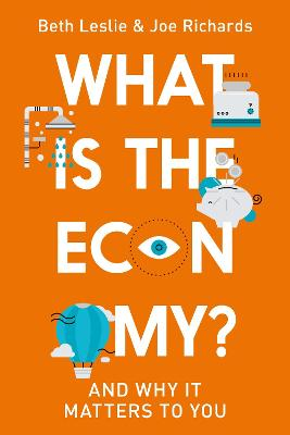 What is the Economy?: Everyday Economics and Why it Matters to You