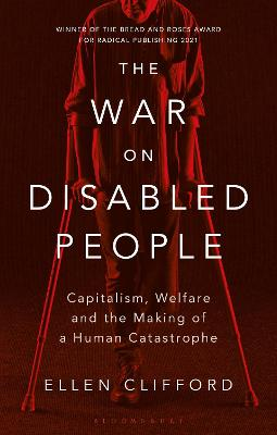 The War on Disabled People: Capitalism, Welfare and the Making of a Human Catastrophe