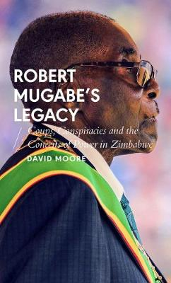 Robert Mugabe's Legacy: Coups, Conspiracies and the Conceits of Power in Zimbabwe