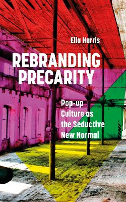 Rebranding Precarity: Pop-up Culture as the Glamorous New Normal
