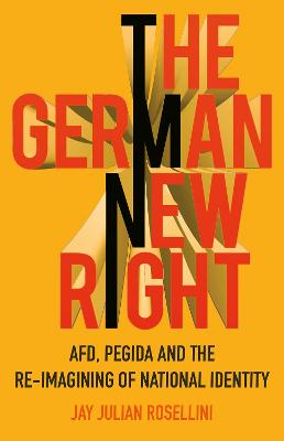 The German New Right: AFD, PEGIDA and the Re-imagining of National Identity