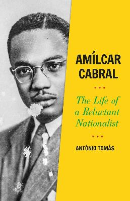 Amilcar Cabral: The Life of a Reluctant Nationalist