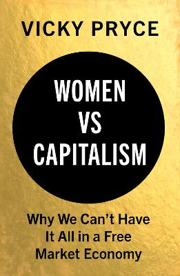 Women vs Capitalism: Why We Can't Have It All in a Free Market Economy