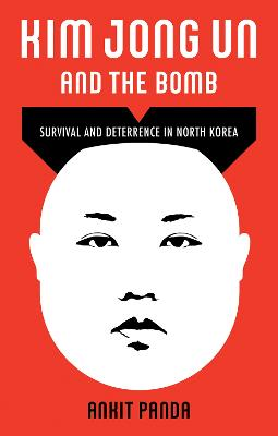 Kim Jong Un and the Bomb: Survival and Deterrence in North Korea