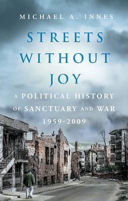 Streets Without Joy: A Political History of Sanctuary and War, 1959-2009
