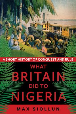 What Britain Did to Nigeria: A Short History of Conquest and Rule