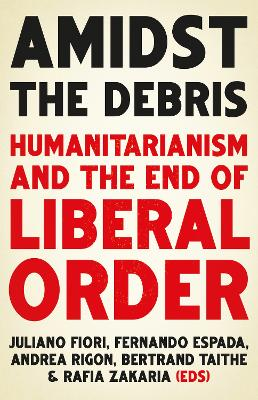 Amidst the Debris: Humanitarianism and the End of Liberal Order