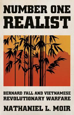 Number One Realist: Bernard Fall and Vietnamese Revolutionary Warfare
