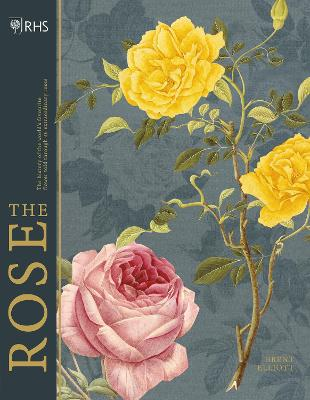 RHS The Rose: The history of the world's favourite flower in 40 roses