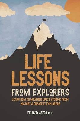 Life Lessons from Explorers: How to scale life's summits and think like an explorer