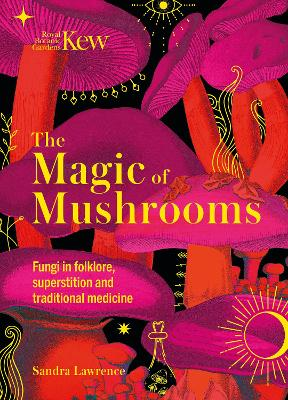 Kew - The Magic of Mushrooms: Fungi in folklore, science and the occult