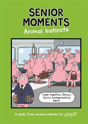 Senior Moments: Animal Instincts: A timelessly funny cartoon collection by Whyatt