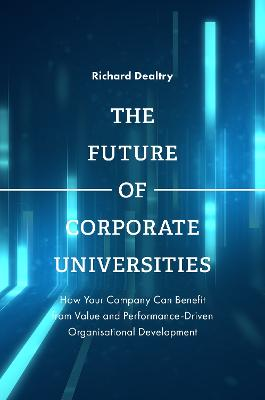 The Future of Corporate Universities: How Your Company Can Benefit from Value and Performance-Driven Organisational Development