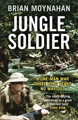 Jungle Soldier: A ONE-MAN WAR THREE LONG YEARS NO WAY OUT